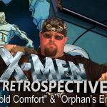 The X-Men Retrospective -- Cold Comfort & Orphan's End